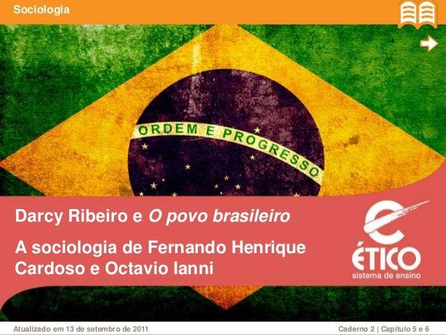 Darcy Ribeiro e O povo brasileiro Sociologia A sociologia de Fernando Henrique Cardoso e Octavio Ianni Atualizado em 13 de...