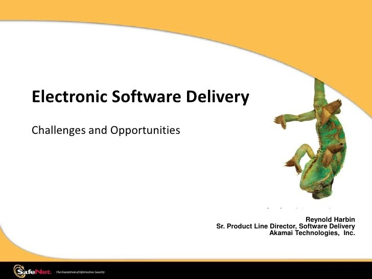 Electronic Software Delivery<br />Challenges and Opportunities<br />Reynold HarbinSr. Product Line Director, Software Deli...