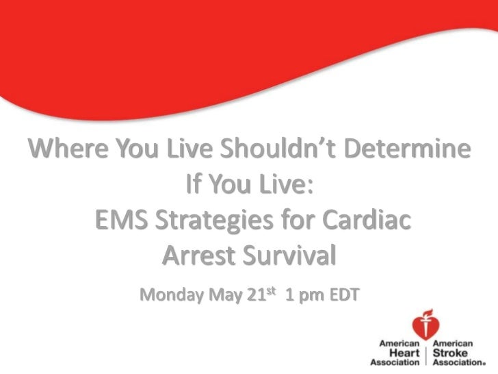 Where You Live Shouldn't Determine            If You Live:    EMS Strategies for Cardiac         Arrest Survival        Mo...