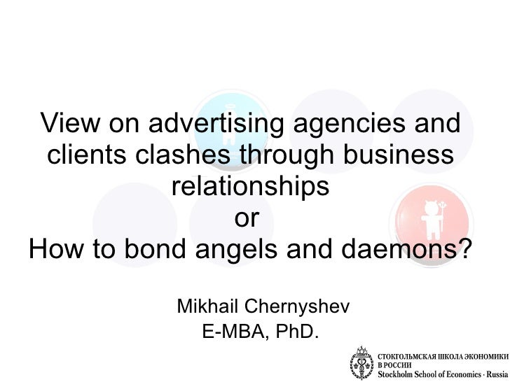 View on advertising agencies and clients clashes through business relationships or  How to bond angels and daemons? Mikhai...