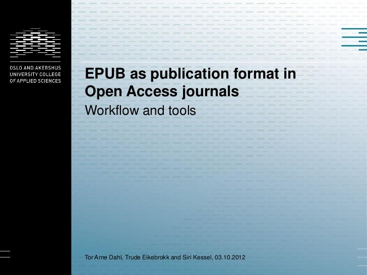 EPUB as publication format inOpen Access journalsWorkflow and toolsTor Arne Dahl, Trude Eikebrokk and Siri Kessel, 03.10.2...