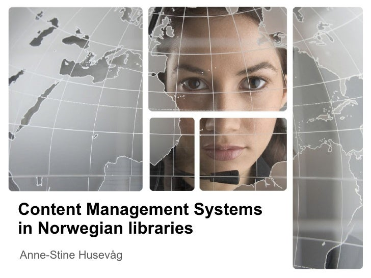 Content Management Systems in Norwegian libraries Anne-Stine Husevåg
