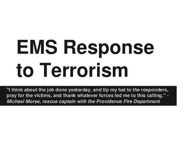 """EMS Response to Terrorism """"I think about the job done yesterday, and tip my hat to the responders, pray for the victims, a..."""