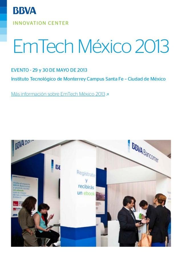 EmTech México 2013 EVENTO - 29 y 30 DE MAYO DE 2013 Instituto Tecnológico de Monterrey Campus Santa Fe – Ciudad de México ...