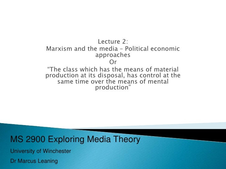 Exploring Media Theory Lecture 2 Political and Economic Marxist Approach to the Media