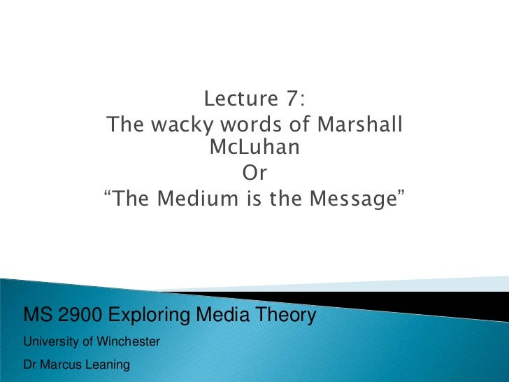 Lecture 7:              The wacky words of Marshall                       McLuhan                           Or            ...