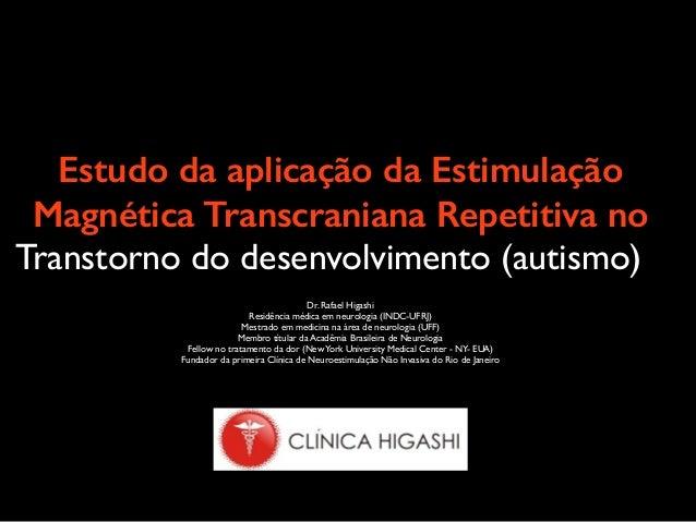 Estudo da aplicação da Estimulação Magnética Transcraniana Repetitiva no Transtorno do desenvolvimento (autismo) Dr. Rafae...