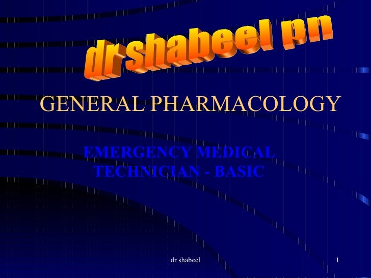 GENERAL PHARMACOLOGY EMERGENCY MEDICAL TECHNICIAN - BASIC dr shabeel pn