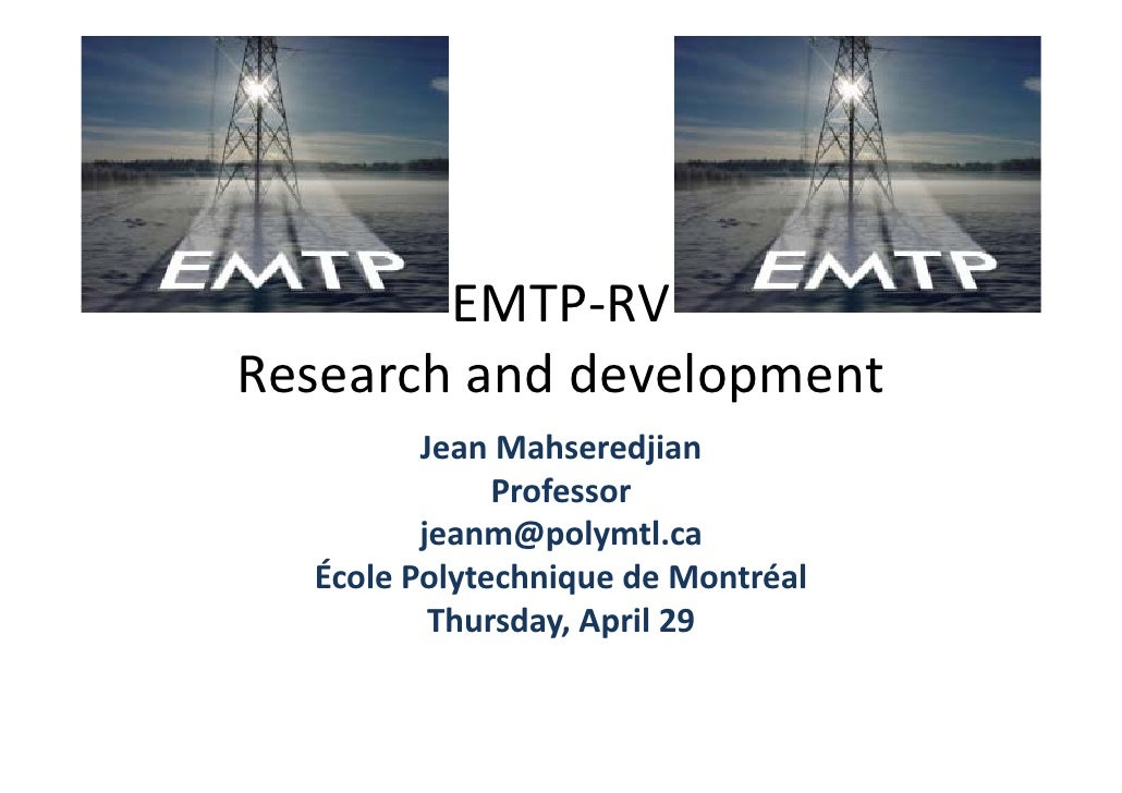 EMTP‐RV Research and development                    p          Jean Mahseredjian               Professor          jeanm@po...