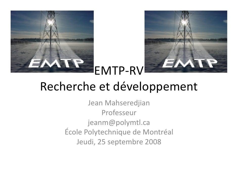 EMTP‐RV Rechercheetdéveloppement            JeanMahseredjian                Professeur            jeanm@polymtl.ca     ...