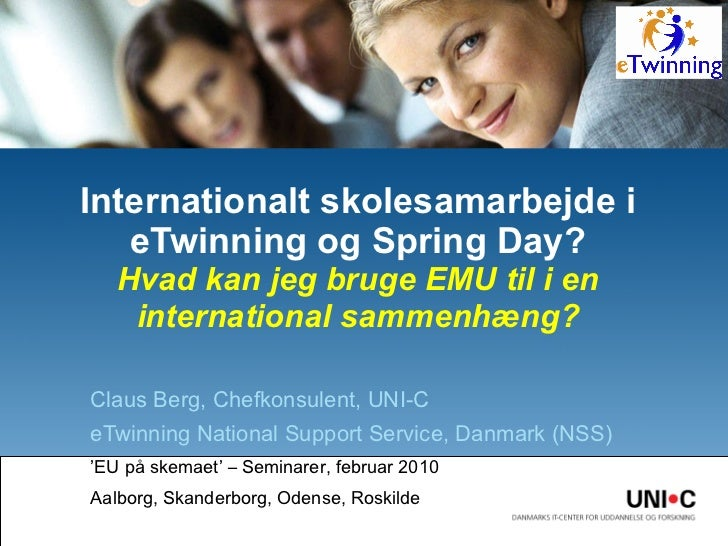 Claus Berg, Chefkonsulent, UNI-C eTwinning National Support Service, Danmark (NSS) ' EU på skemaet' – Seminarer, februar 2...