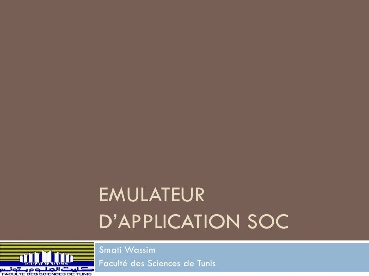 EMULATEURD'APPLICATION SOCSmati WassimFaculté des Sciences de Tunis