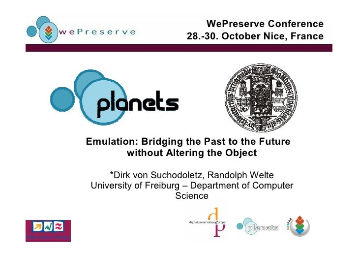 WePreserve Conference                        28.-30. October Nice, France     Emulation: Bridging the Past to the Future  ...