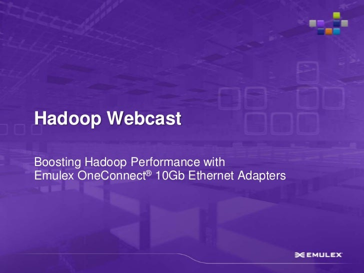 Boosting Hadoop Performance with  Emulex OneConnect® 10Gb Ethernet Adapters