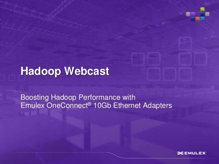 Hadoop WebcastBoosting Hadoop Performance withEmulex OneConnect® 10Gb Ethernet Adapters