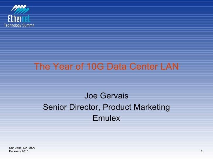 The Year of 10G Data Center LAN Joe Gervais Senior Director, Product Marketing Emulex San José, CA  USA February 2010