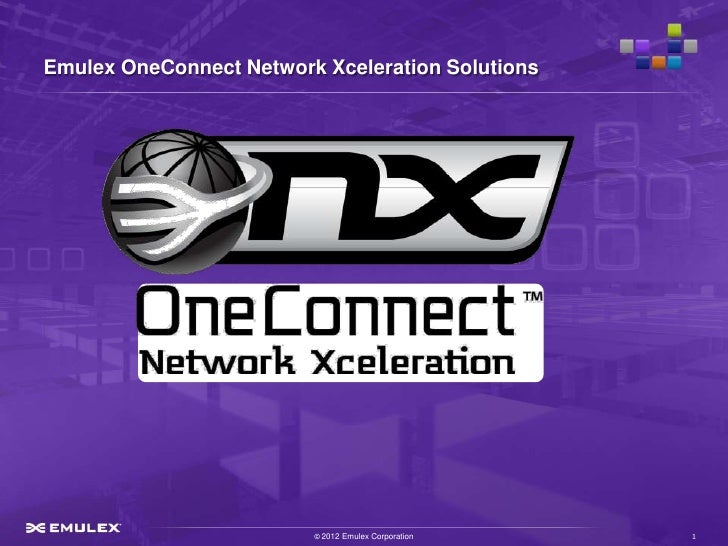Emulex OneConnect Network Xceleration Solutions                         © 2012 Emulex Corporation   1