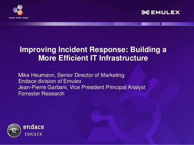Improving Incident Response: Building a More Efficient IT Infrastructure Mike Heumann, Senior Director of Marketing Endace...
