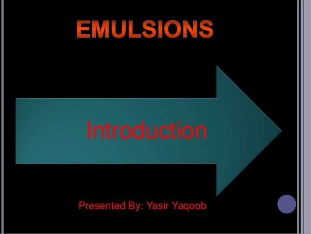 Emulsion ppt prepared by yasir yaqoob !!! Lahore School of Pharmacy, Pakistan