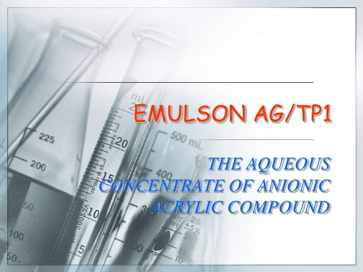 EMULSON AG/TP1           THE AQUEOUS CONCENTRATE OF ANIONIC     ACRYLIC COMPOUND