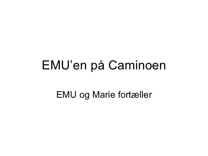 EMU på Caminoen EMU og Marie fortæller