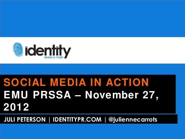 SOCIAL MEDIA IN ACTIONEMU PRSSA – November 27,2012JULI PETERSON | IDENTITYPR.COM | @juliennecarrots