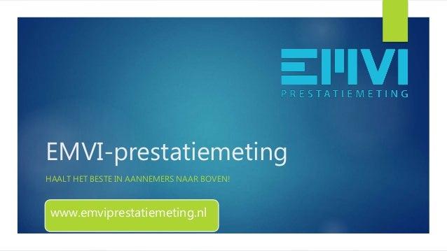 EMVI-prestatiemeting HAALT HET BESTE IN AANNEMERS NAAR BOVEN! www.emviprestatiemeting.nl