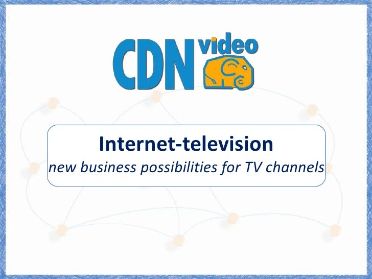 Internet-televisionnew business possibilities for TVchannels<br />