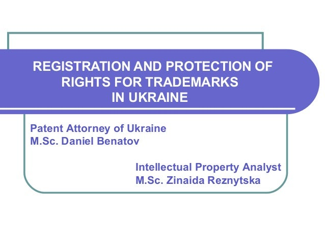REGISTRATION AND PROTECTION OFRIGHTS FOR TRADEMARKSIN UKRAINEPatent Attorney of UkraineM.Sc. Daniel BenatovIntellectual Pr...