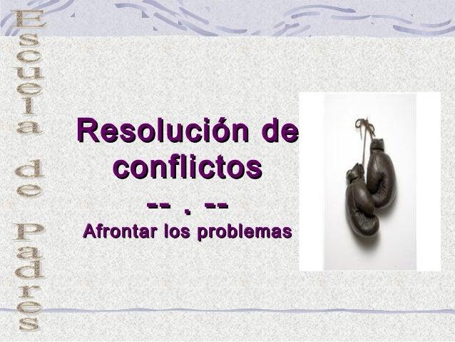 Resolución de  conflictos    -- . --Afrontar los problemas