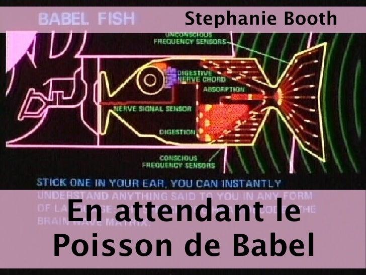 En attendant le Poisson de Babel Stephanie Booth