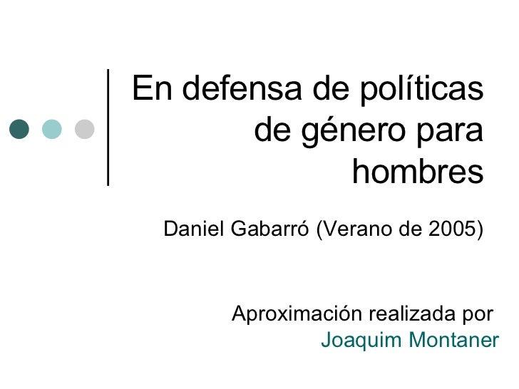 En defensa de políticas de género para hombres Daniel Gabarró (Verano de 2005) Aproximación realizada por  Joaquim Montaner