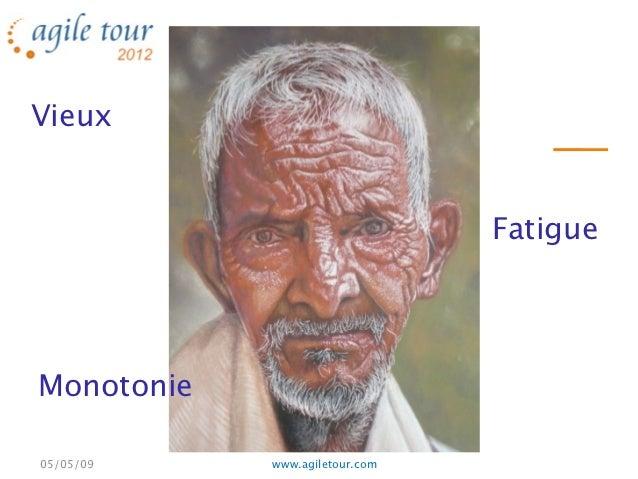 Vieux                                FatigueMonotonie05/05/09    www.agiletour.com