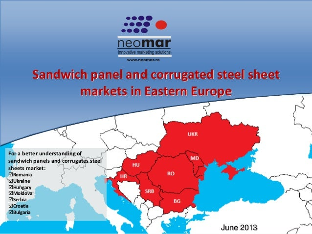 Sandwich panel and corrugated steel sheet markets in Eastern Europe June 2013 For a better understanding of sandwich panel...