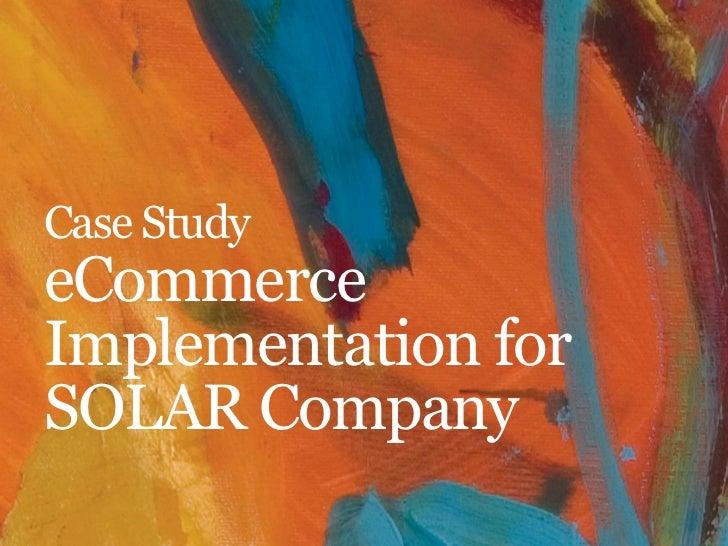Case StudyeCommerceImplementation forSOLAR Company