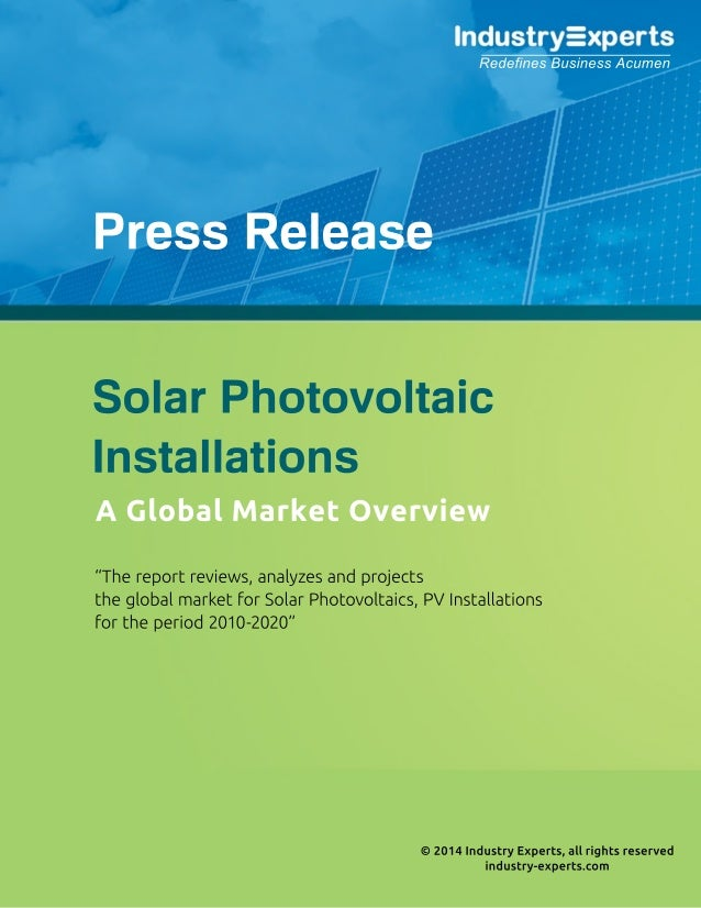 "©2014IndustryExperts,allrightsreserved industry-experts.com ""Thereportreviews,analyzesandprojects theglobalmarketforSolarP..."