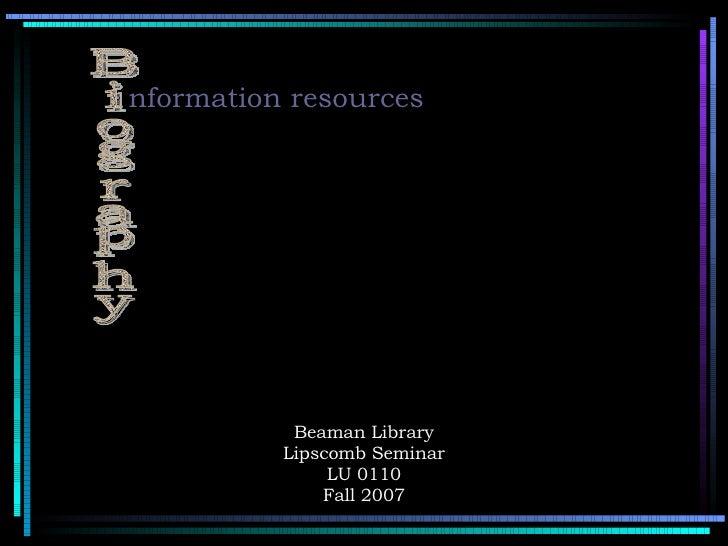 Beaman Library Lipscomb Seminar LU 0110 Fall 2007 nformation resources Biography
