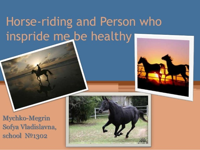 Horse-riding and Person who inspride me be healthy  Mychko-Megrin Sofya Vladislavna, school №1302
