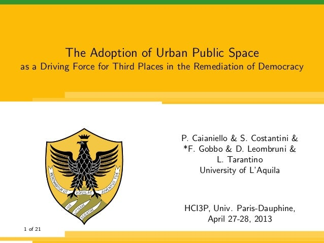 The Adoption of Urban Public Space as a Driving Force for Third Places in the Remediation of Democracy P. Caianiello & S. ...