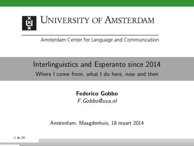 Interlinguistics and Esperanto since 2014 Where I come from, what I do here, now and then Federico Gobbo F.Gobbo@uva.nl Am...