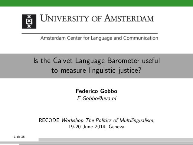 Is the Calvet Language Barometer useful to measure linguistic justice? Federico Gobbo F.Gobbo@uva.nl RECODE Workshop The P...