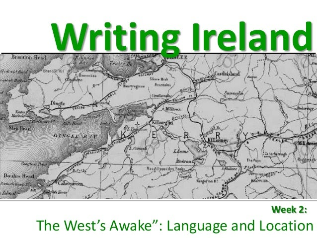 """Writing Ireland                                 Week 2: """"The West's Awake"""": Language and Location"""