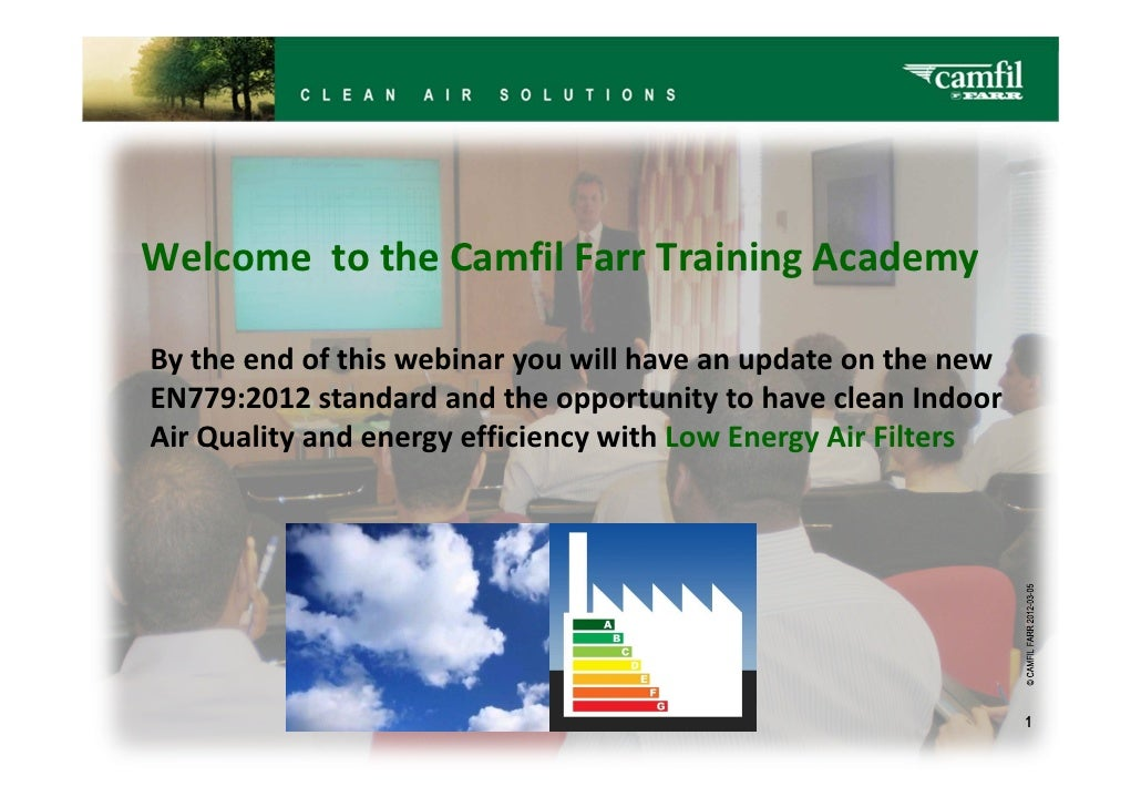 Welcome to the Camfil Farr Training AcademyBy the end of this webinar you will have an update on the newEN779:2012 standar...