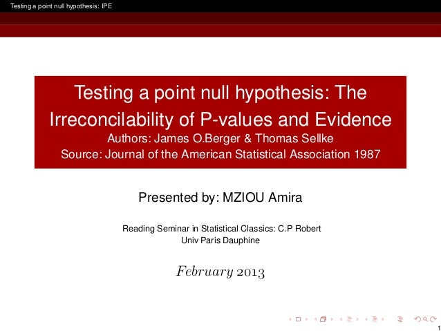Testing a point null hypothesis: IPE                 Testing a point null hypothesis: The             Irreconcilability of...