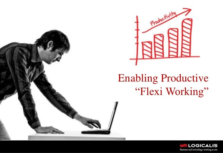 "Enabling Productive   ""Flexi Working""         1"