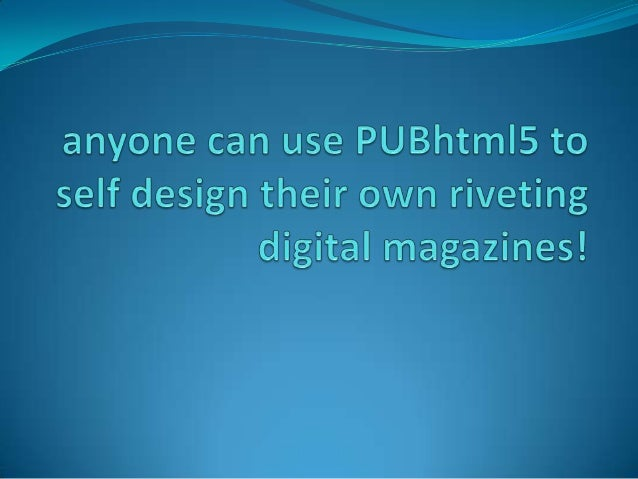 PUBhtml5 enables anyone to create stunning and interactive digital magazines.