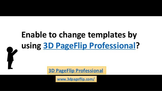 Enable to change templates by using 3D PageFlip Professional? 3D PageFlip Professional www.3dpageflip.com/