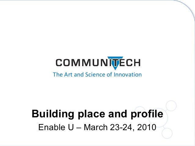 The Art and Science of Innovation Building place and profile Enable U – March 23-24, 2010