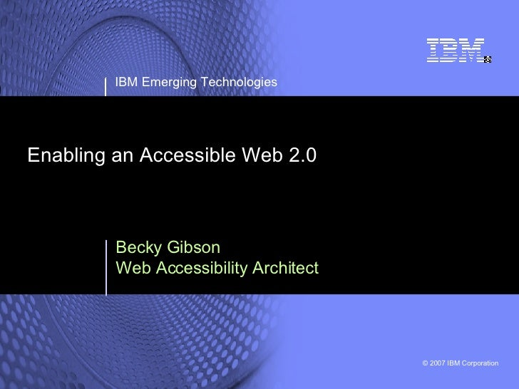 Enabling an Accessible Web 2.0 Becky Gibson Web Accessibility Architect