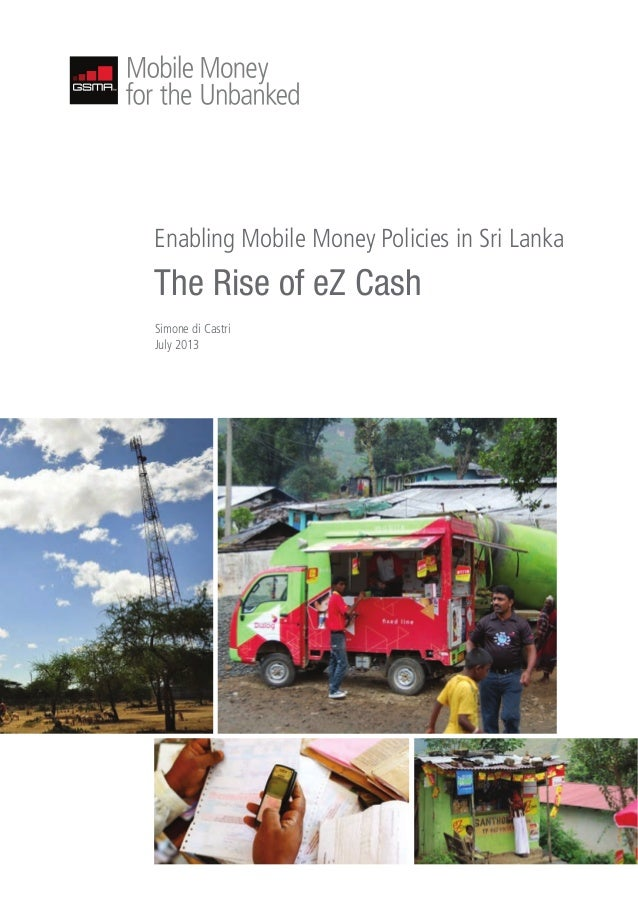 Enabling Mobile Money Policies in Sri Lanka  The Rise of eZ Cash Simone di Castri July 2013
